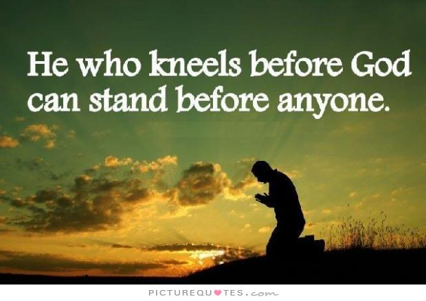he-who-kneels-before-god-can-stand-before-anyone-quote-1